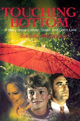 Touching Bottom: A Story about Cancer, Death, and Gods Love  by  Barbara Redmond