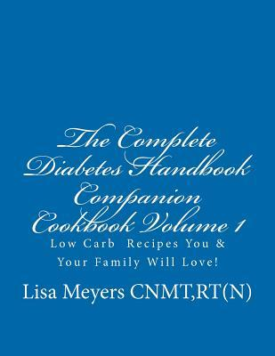 The Complete Diabetes Handbook Companion Cookbook Volume 1: Low Carb Recipes You and Your Family Will Love!  by  Lisa Meyers