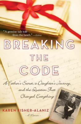 Breaking the Code: A Fathers Secret, a Daughters Journey, and the Question That Changed Everything  by  Karen Fisher-Alaniz