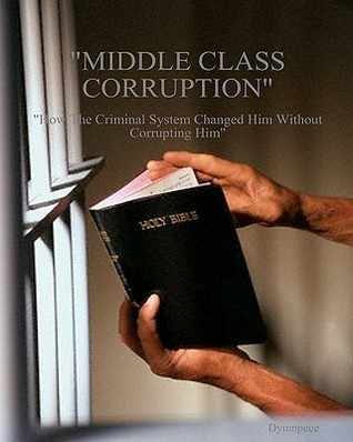Middle Class Corruption: How the Criminal System Changed Him Without Corrupting Him  by  Rhonda Franklin