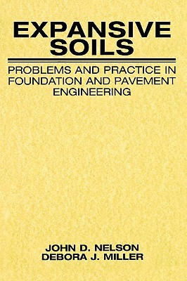Expansive Soils: Problems and Practice in Foundation and Pavement Engineering  by  John D.  Nelson