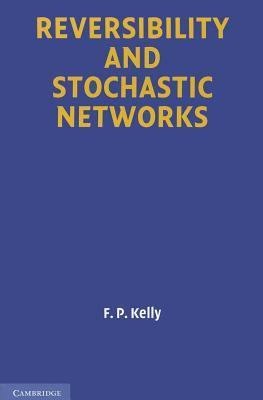 Reversibility and Stochastic Networks  by  F.P. Kelly