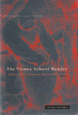 The Vienna School Reader: Politics And Art Historical Method In The 1930s  by  Christopher  Wood