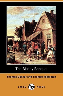 The Bloody Banquet  by  Thomas Dekker