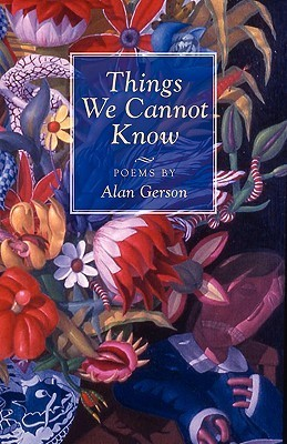 Things We Cannot Know  by  Alan Gerson