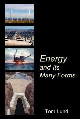 Energy and Its Many Forms  by  Tom Lund
