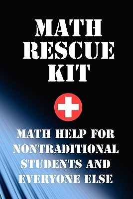 Math Rescue Kit: Breakthrough Strategies for Nontraditional Students and Everyone Else Richard Porr