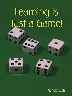 Learning Is Just a Game! Michele Luck