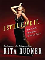 I Still Have It... I Just Can't Remember Where I Put It: Confessions of a Fiftysomething