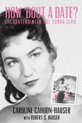How Bout a Date?: Encounters with the Young Elvis  by  Caroline Cahoon-Hauser