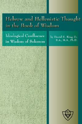 Hebrew and Hellenistic Thought in the Book of Wisdom  by  Daniel M. King Sr.