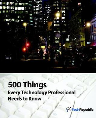 500 Things Every Technology Professional Needs to Know Techrepublic