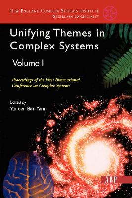 Unifying Themes In Complex Systems, Volume 1: Proceedings Of The First International Conference On Complex Systems Yaneer Bar-Yam