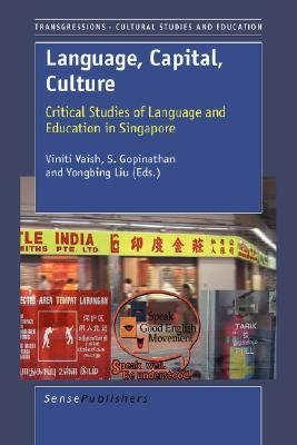 Language, Capital, Culture: Critical Studies and Education in Singapore  by  Vaish Viniti