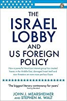 The Israel Lobby and U.S. Foreign Policy. John J. Mearsheimer and Stephen M. Walt