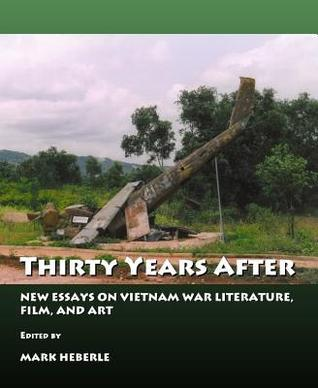 Thirty Years After: New Essays On Vietnam War, Literature And Film Mark A. Heberle