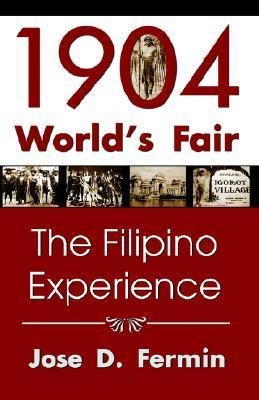 1904 Worlds Fair: The Filipino Experience  by  José D. Femin