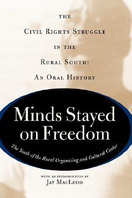 Minds Stayed On Freedom: The Civil Rights Struggle In The Rural South-- An Oral History  by  Youth Of The Rural Organizing & Cultural Center