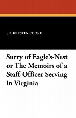 Surry of Eagles-Nest or the Memoirs of a Staff-Officer Serving in Virginia  by  John Esten Cooke