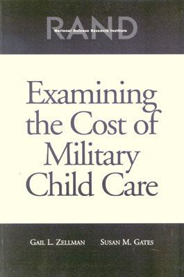 Examining the Cost of Military Child Care  by  Susan M. Gates