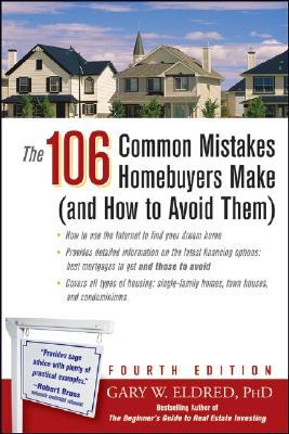 The 106 Common Mistakes Homebuyers Make: And How to Avoid Them Gary W. Eldred