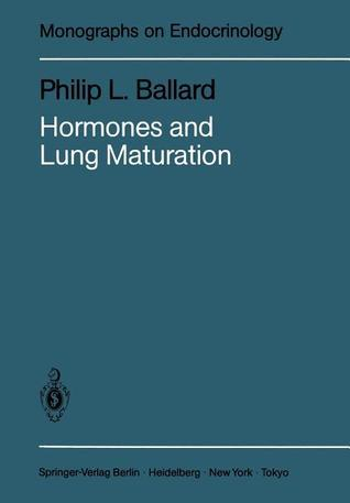 Hormones and Lung Maturation  by  Philip L. Ballard