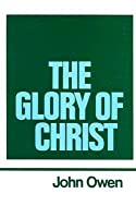 The Glory of Christ (Works of John Owen, Volume 1)