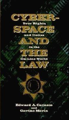 Cyberspace and the Law: Your Rights and Duties in the On-Line World  by  Ed Cavazos