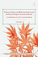 Writing to Clients and Referring Professionals about Psychological Assessment Results: A Handbook of Style and Grammar J.B. Allyn
