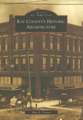 Kay Countys Historic Architecture  by  Bret A. Carter