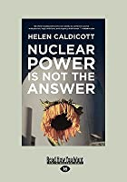 Nuclear Power Is Not the Answer (Easyread Large Edition)