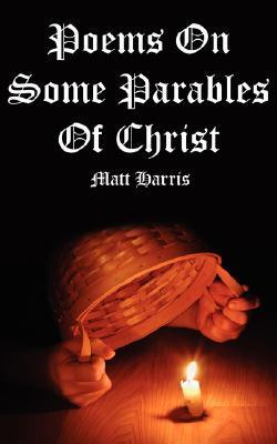 Poems on Some Parables of Christ Matt Harris