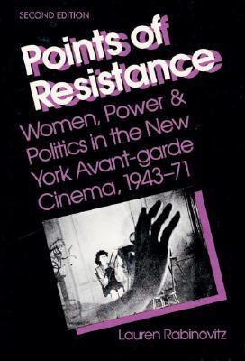 Points of Resistance: Women, Power, and Politics in the New York Avant-garde Cinema, 1943-71 (2d ed.)  by  Lauren Rabinovitz