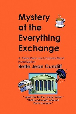 Mystery at the Everything Exchange: A Pierre Perro and Captain Blend Investigation Bette Jean Cundiff
