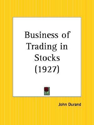 Business of Trading in Stocks  by  John Durand