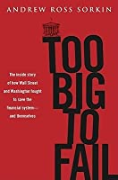 Too Big to Fail: The Inside Story of How Wall Street and Washington Fought to Save the Financial System from Crisis — and Themselves