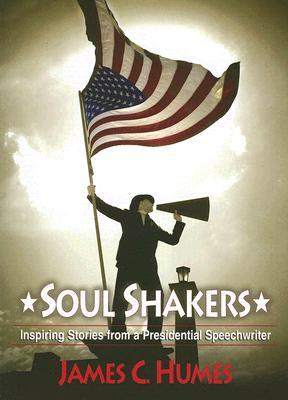 Soul Shakers: Inspiring Stories from a Presidential Speechwriter James C. Humes