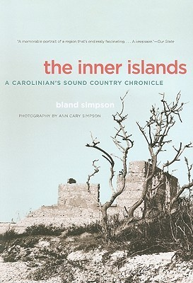 The Inner Islands: A Carolinians Sound Country Chronicle  by  Bland Simpson