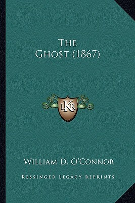 The Ghost (1867) the Ghost (1867)  by  William D. OConnor