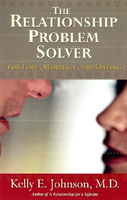 The Relationship Problem Solver for Love, Marriage, and Dating Kelly E. Johnson