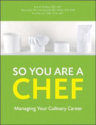 So You Are a Chef, with CD-ROM: Managing Your Culinary Career  by  Lisa M. Brefere