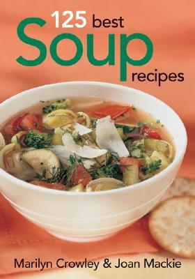 125 Best Soup Recipes  by  Marilyn Crowley