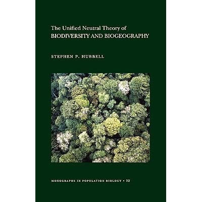 The Unified Neutral Theory of Biodiversity and Biogeography (Mpb-32) - Stephen P. Hubbell