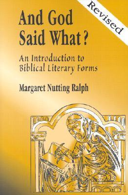 And God Said What?: An Introduction to Biblical Literary Forms  by  Margaret Nutting Ralph