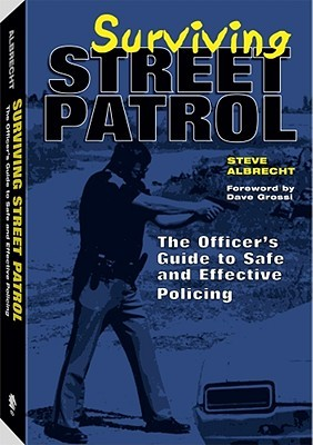 Streetwork: The Way to Police Officer Safety and Survival Steve Albrecht
