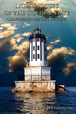 Lighthouses of the Golden State: Californias Majestic Beacons Kent Weymouth