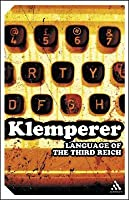 The Language of the Third Reich: LTI -- Lingua Tertii Imperii: A Philologist's Notebook