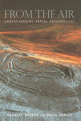 From the Air: Understanding Aerial Archaeology Kenneth Brophy