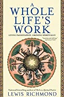 A Whole Life's Work: Living Passionately, Growing Spiritually
