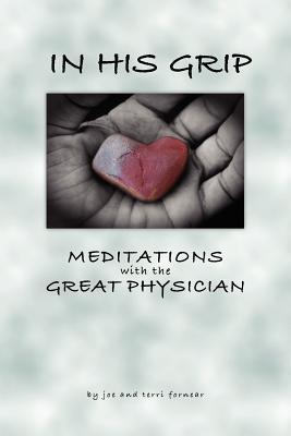 In His Grip, Meditations with the Great Physician  by  Joe Fornear